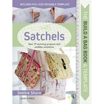 The Build a Bag Book: Satchels: Sew 15 Stunning Projects and Endless Variations by Debbie Shore, 9781782217688