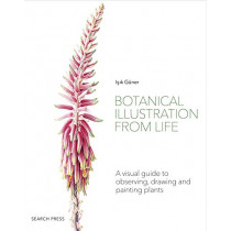 Botanical Illustration from Life: A Visual Guide to Observing, Drawing and Painting Plants by Isik Guner, 9781782218067