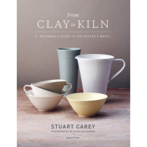 From Clay to Kiln: A Beginner's Guide to the Potter's Wheel by S. Carey, 9781782218098