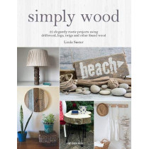 Simply Wood: 22 Elegantly Rustic Projects Using Driftwood, Logs, Twigs and Other Found Wood by Linda Suster, 9781782218166
