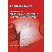 Exercise Book - Pocket Book Companion to Structural Engineering Art and Approximation by Hugh Morrison, 9781782224792