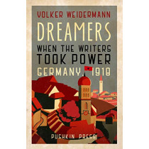 Dreamers: When the Writers Took Power, Germany 1918 by Volker Weidermann, 9781782275046