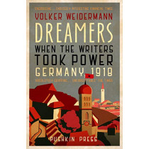 Dreamers: When the Writers Took Power, Germany 1918 by Volker Weidermann, 9781782275060