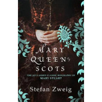 Mary Queen of Scots by Stefan Zweig, 9781782275459