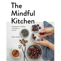 The Mindful Kitchen: Vegetarian Cooking to Relate to Nature by Heather Thomas, 9781782408758