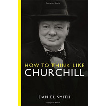 How to Think Like Churchill by Daniel Smith, 9781782433217