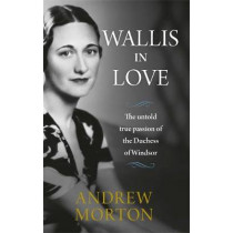 Wallis in Love: The untold true passion of the Duchess of Windsor by Andrew Morton, 9781782437222