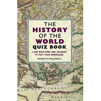 The History of the World Quiz Book: 1,000 Questions and Answers to Test Your Knowledge by Meredith MacArdle, 9781782439004