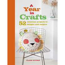 A Year in Crafts: 52 Seasonal Projects to Delight and Inspire by Clare Youngs, 9781782494751
