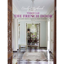 Through the French Door: Romantic Interiors Inspired by Classic French Style by Carolyn Westbrook, 9781782494881