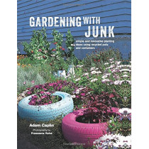 Gardening with Junk: Simple and Innovative Planting Ideas Using Recycled Pots and Containers by Adam Caplin, 9781782495512