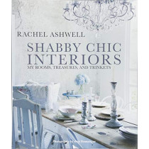 Shabby Chic Interiors: My Rooms, Treasures, and Trinkets by Rachel Ashwell, 9781782495826