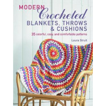 Modern Crocheted Blankets, Throws and Cushions: 35 Colourful, Cosy and Comfortable Patterns by Laura Strutt, 9781782496380
