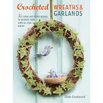 Crocheted Wreaths and Garlands: 35 Floral and Festive Designs to Decorate Your Home All Year Round by Kate Eastwood, 9781782496915