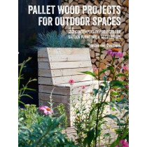 Pallet Wood Projects for Outdoor Spaces: 35 Contemporary Projects for Garden Furniture & Accessories by Hester Van Overbeek, 9781782497158