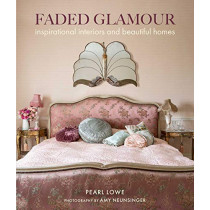 Faded Glamour: Inspirational Interiors and Beautiful Homes by Pearl Lowe, 9781782497912
