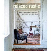 Relaxed Rustic: Bring Scandinavian Tranquility and Nature into Your Home by Niki Brantmark, 9781782498148