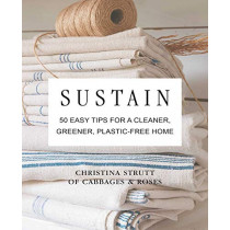Sustain: 50 Easy Tips for a Cleaner, Greener, Plastic-Free Home by Christina Strutt, 9781782498339