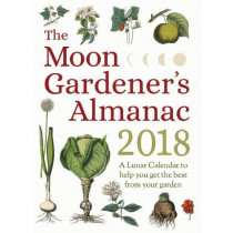 The Moon Gardener's Almanac: A Lunar Calendar to Help You Get the Best From Your Garden: 2018 by Therese Tredoulat, 9781782504252