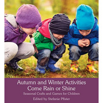 Autumn and Winter Activities Come Rain or Shine: Seasonal Crafts and Games for Children by Stefanie Pfister, 9781782504405