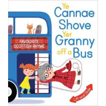 Ye Cannae Shove Yer Granny Off A Bus: A Favourite Scottish Rhyme with Moving Parts by Kathryn Selbert, 9781782504788