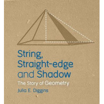 String, Straight-edge and Shadow: The Story of Geometry by Julia E. Diggins, 9781782504986