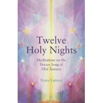 The Twelve Holy Nights: Meditations on the Dream Song of Olaf Asteson by Frans Lutters, 9781782505280
