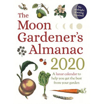 The Moon Gardener's Almanac: A Lunar Calendar to Help You Get the Best From Your Garden: 2020 by Therese Tredoulat, 9781782505983