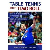 Table Tennis with Timo Boll: More Than 50 Instructional Photo Series. His Game, His Technique, His Know-How by Timo Boll, 9781782550730
