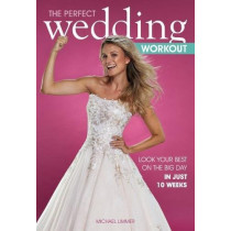The Perfect Wedding Workout: Look Your Best on the Big Day in Just 10 Weeks by Michael Limmer, 9781782551461