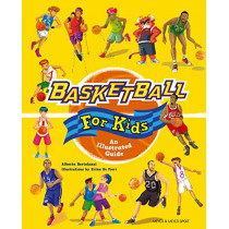 Basketball for Kids: An Illustrated Guide by Alberto Bertolazzi, 9781782551737