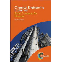 Chemical Engineering Explained: Basic Concepts for Novices by David Shallcross, 9781782628613