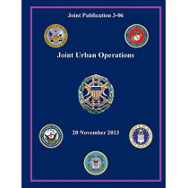 Joint Urban Operations (Joint Publication 3-06) by Joint Chiefs of Staff, 9781782666073