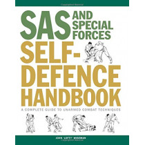 SAS and Special Forces Self Defence Handbook: A Complete Guide to Unarmed Combat Techniques by John 'Lofty' Wiseman, 9781782748977