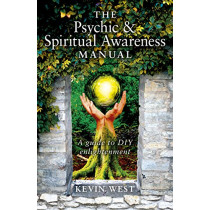 The Psychic & Spiritual Awareness Manual: A Guide to DIY Enlightenment by Kevin West, 9781782793977