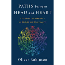 Paths Between Head and Heart: Exploring the Harmonies of Science and Spirituality by Oliver C. Robinson, 9781782799009