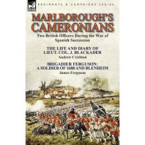 Marlborough's Cameronians: Two British Officers During the War of Spanish Succession-The Life and Diary of Lieut. Col. J. Blackader by Andrew Crichton & Brigadier Ferguson: A Soldier of 1688 and Blenheim by James Ferguson by Andrew Crichton, 978178282