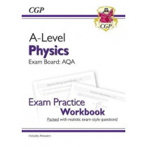 New A-Level Physics for 2018: AQA Year 1 & 2 Exam Practice Workbook - includes Answers by CGP Books, 9781782949169