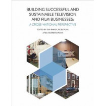 Building Successful and Sustainable Film and Television Businesses: A Cross-National Perspective by Eva Bakoy, 9781783208203