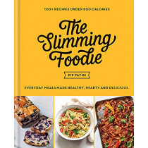The Slimming Foodie: Everyday meals made healthy, hearty and delicious - 100+ recipes under 600 calories by Pip Payne, 9781783254163