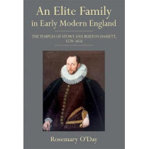 An Elite Family in Early Modern England - The Temples of Stowe and Burton Dassett, 1570-1656 by Rosemary O'Day, 9781783270873