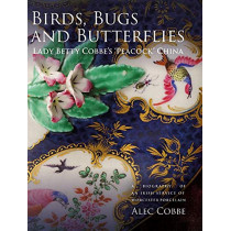 Birds, Bugs and Butterflies: Lady Betty Cobbe`s - A Biography of an Irish Service of Worcester Porcelain by Alec Cobbe, 9781783274727