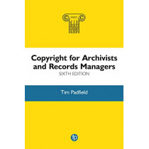 Copyright for Archivists and Records Managers by Tim Padfield, 9781783304486