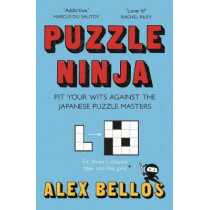 Puzzle Ninja: Pit Your Wits Against The Japanese Puzzle Masters by Alex Bellos, 9781783351374