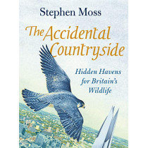 The Accidental Countryside: Hidden Havens for Britain's Wildlife by Stephen Moss, 9781783351640