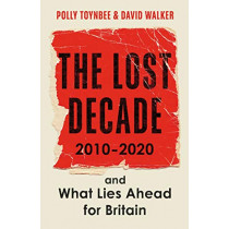 The Lost Decade: 2010-2020, and What Lies Ahead for Britain by Polly Toynbee, 9781783351718