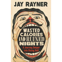 Wasted Calories and Ruined Nights: A Journey Deeper into Dining Hell by Jay Rayner, 9781783351763