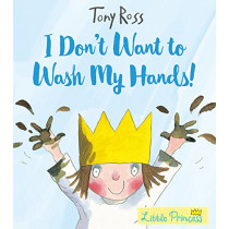 I Don't Want to Wash My Hands! by Tony Ross, 9781783445790