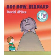 Not Now, Bernard: 40th Anniversary Edition by David McKee, 9781783449736