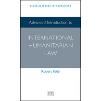 Advanced Introduction to International Humanitarian Law by Robert Kolb, 9781783477531